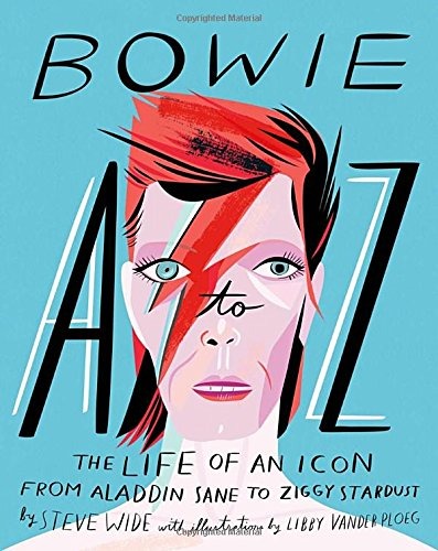 Bowie A-Z: The Life of an Icon from Aladdin Sane to Ziggy Stardust