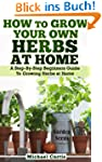 How To Grow Your Own Herbs At Home (E...