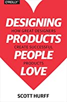 Designing Products People Love: How Great Designers Create Successful Products Front Cover