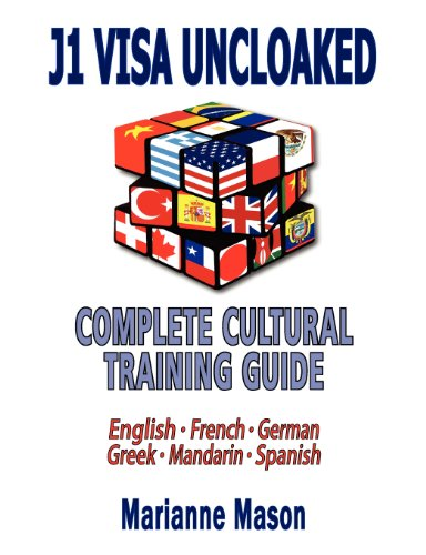 J1 Visa Uncloaked - Complete Cultural Training Guide: English French German Greek Mandarin Spanish