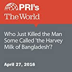 Who Just Killed the Man Some Called 'the Harvey Milk of Bangladesh'? | Joyce Hackel