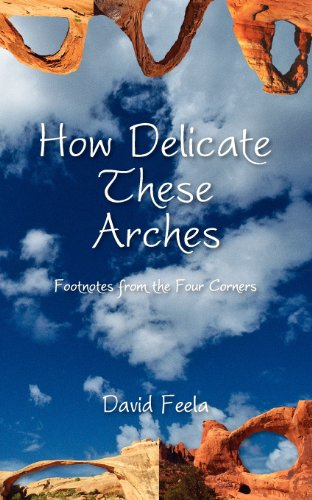 How Delicate These Arches: Footnotes from the Four Corners