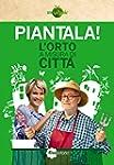 Piantala!: L'orto a misura di citt�