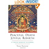 Peaceful Death, Joyful Rebirth: A Tibetan Buddhist Guidebook