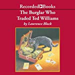 The Burglar Who Traded Ted Williams (       UNABRIDGED) by Lawrence Block Narrated by Richard Ferrone