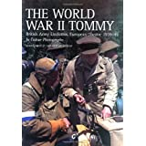 The World War II Tommy: British Army Uniforms European Theatre 1939-45by Martin Brayley