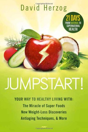 Jumpstart!: Your Way To Healthy Living With The Miracle Of Superfoods, New Weight-Loss Discoveries, Antiaging Techniques & More