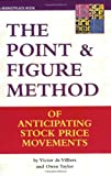 The Point & Figure Method of Anticipating Stock Price Movements: Complete Theory and Practice