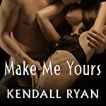 Make Me Yours: Unravel Me, Book 2 | Kendall Ryan
