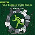 The Topless Tulip Caper (       UNABRIDGED) by Lawrence Block Narrated by Gregory Gorton