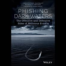 Phishing Dark Waters: The Offensive and Defensive Sides of Malicious E-mails Audiobook by Christopher Hadnagy, Michele Fincher Narrated by Christopher Hadnagy, Michele Fincher