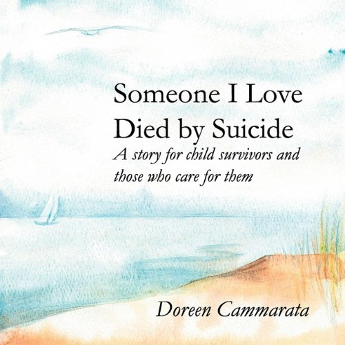Love Quotes For Someone Who Died: Someone I Love Died By Suicide: A Story For Child