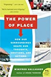 The Power of Place: How Our Surroundings Shape Our Thoughts, Emotions, And Actions (0061233358) by Gallagher, Winifred