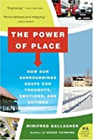 The Power of Place: How Our Surroundings Shape Our Thoughts, Emotions, and Actions (P.S.)