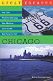 Great Escapes: Chicago: Day Trips, Weekend Getaways, Easy Planning, Quick Access, Best Places to Visit (Great Escapes) (0881508446) by Zimmerman, Karla