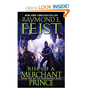 Rise of a Merchant Prince: Book Two of the Serpentwar Saga by Raymond E. Feist