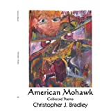 American Mohawk: Collected Poems ~ Chris Bradley