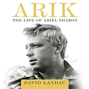 Arik: The Life of Ariel Sharon | [David Landau]