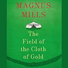 The Field of the Cloth of Gold (       UNABRIDGED) by Magnus Mills Narrated by Gareth Armstrong