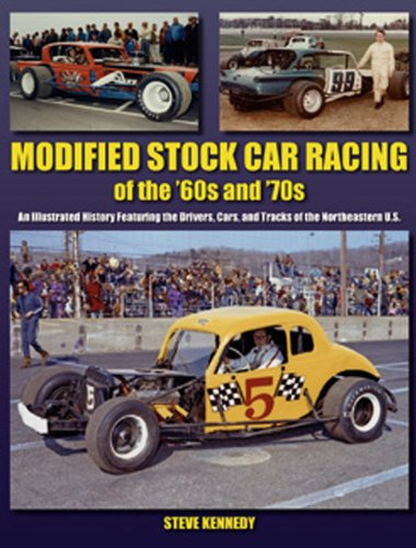 Modified Stock Car Racing of the '60s and '70s: An Illustrated History Featuring the Drivers, Cars, and Tracks of the Northeastern U.S. (A Photo Gallery)