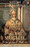 The Last Mughal the fall of Delhi, 1857 (0143102435) by William Dalrymple