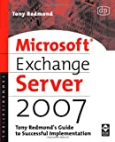 Tony Redmond Microsoft Exchange Server 2007: Tony Redmond's Guide to Successful Implementation