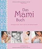 Das Mami Buch: Schwangerschaft, Geburt und die Zeit danach
