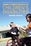 img - for Family Consequences of Children's Disabilities (American Sociological Association's Rose Series in Sociology) (Volume in the American Sociological Association's Rose Serie) by Dennis P. Hogan (2012) Paperback book / textbook / text book