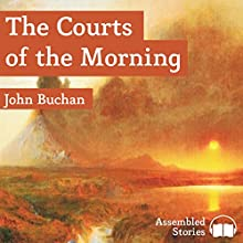 The Courts of the Morning Audiobook by John Buchan Narrated by Peter Newcombe Joyce
