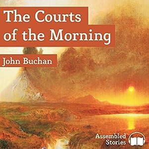 The Courts of the Morning Hörbuch von John Buchan Gesprochen von: Peter Newcombe Joyce