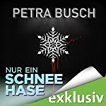 Nur ein Schneehase (Winterthriller) | Petra Busch
