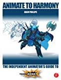 Animate to Harmony: The Independent Animators Guide to Toon Boom