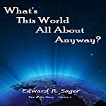 What's This World All About Anyway? (The Rest of the Story) | Edward Sager