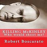 Killing McKinley: Who Would Shoot Me? | Robert K Boscarato