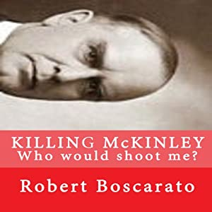 Killing McKinley: Who Would Shoot Me? | [Robert K Boscarato]
