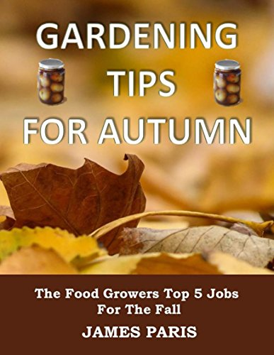 Free Kindle Book : Gardening Tips For Autumn: The Food Growers Top 5 Jobs For The Fall - Including Tasty Jam And Pickle Recipes! (Seasonal Garden Jobs Book 1)