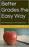Better Grades the Easy Way: How to Painless Improve Your College Grades