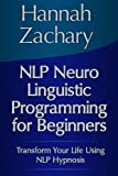 img - for NLP Neuro Linguistic Programming for Beginners (Transform Your Life Using NLP Hypnosis) book / textbook / text book
