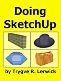 Doing SketchUp (Doing to Understand Book 1) (English Edition)