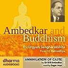 Ambedkar and Buddhism, Annihilation of Caste Hörbuch von Urgyen Sangharakshita, Dr B. R. Ambedkar Gesprochen von:  Ratnadhya, Sagar Arya