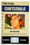 Face to Face...GUATEMALA (A comprehensive country guide and destination specific booklet for short term missions and youth team trips and Christian working vacations)
