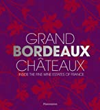 img - for Grand Bordeaux Ch teaux: Inside the Fine Wine Estates of France book / textbook / text book