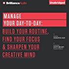 Manage Your Day-to-Day: Build Your Routine, Find Your Focus, and Sharpen Your Creative Mind Hörbuch von Jocelyn K. Glei (Editor) Gesprochen von: Fred Stella, Laural Merlington
