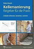 Kellersanierung - Ratgeber für die Praxis: Schäden erkennen, bewerten, sanieren