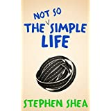 The Not So Simple Life (A Comedy)by Stephen Shea