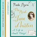 The Real Jane Austen: A Life in Small Things Audiobook by Paula Byrne Narrated by Louise Hulland