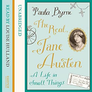 The Real Jane Austen: A Life in Small Things | [Paula Byrne]