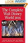 The Complete Walt Disney World 2016:...