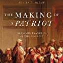 The Making of a Patriot: Benjamin Franklin at the Cockpit  (       UNABRIDGED) by Sheila Skemp Narrated by Catherine Dyer