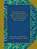 Writings of Rev. William Bradford Homer: Late Pastor of the Congregational Church in South Berwick, Me